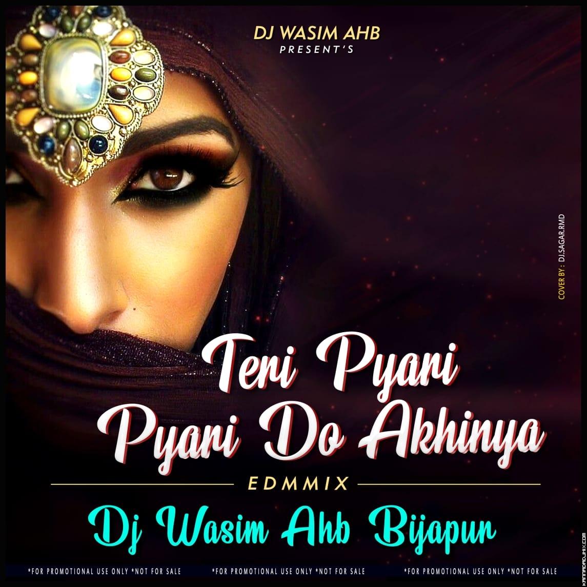 TERI PYARI PYARI DO AKHINYA [IN EDM MIX] DJ WASIM AHB BIJAPUR.mp3