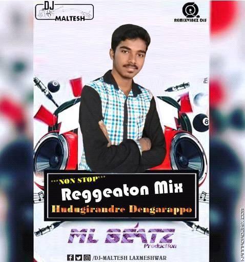 Hudugirandre Dengarappo_Reggeaton_Mix_DJ_Maltesh_Laxmeshwar.mp3