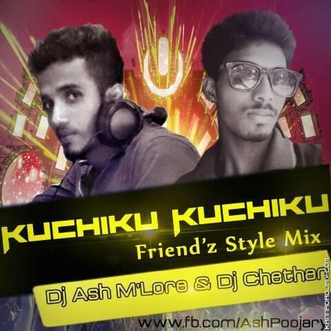 KUCHIKU KUCHIKU  FRIENDS STYLE MIX BY DJ ASH AND CHETHAN MLORE.mp3