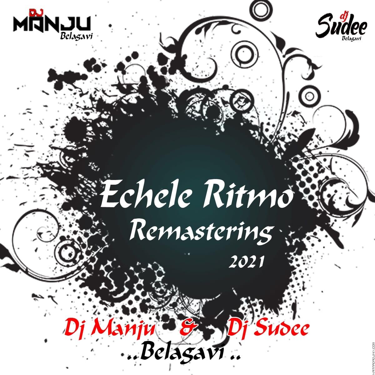 ECHELE RITMO REMASTERING DJ MANJU BELAGAVI & DJ SUDEE BELAGAVI 2021.mp3
