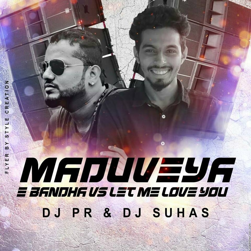 MADUVEYA E BANDHA VS LET ME LOVE YOU_ DJ PR & DJ SUHAS.mp3