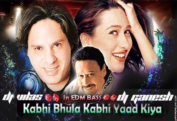 KABHI BHOOLA KABHI  EDM MIX DJ GANESH [BIJAPUR]  AND DJ VILAS Bgm_.mp3