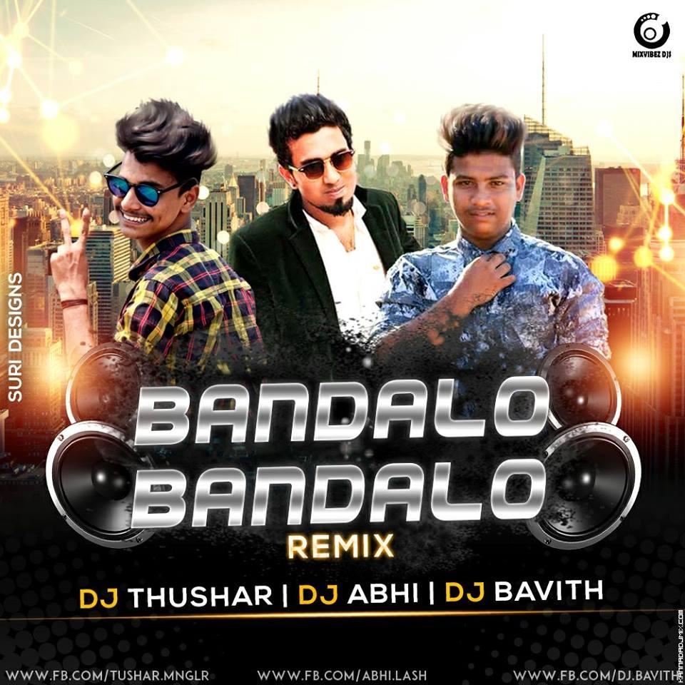 BANDALO BANDALO REMIX DJ THUSHAR BHAVITH & DJ ABHI .mp3