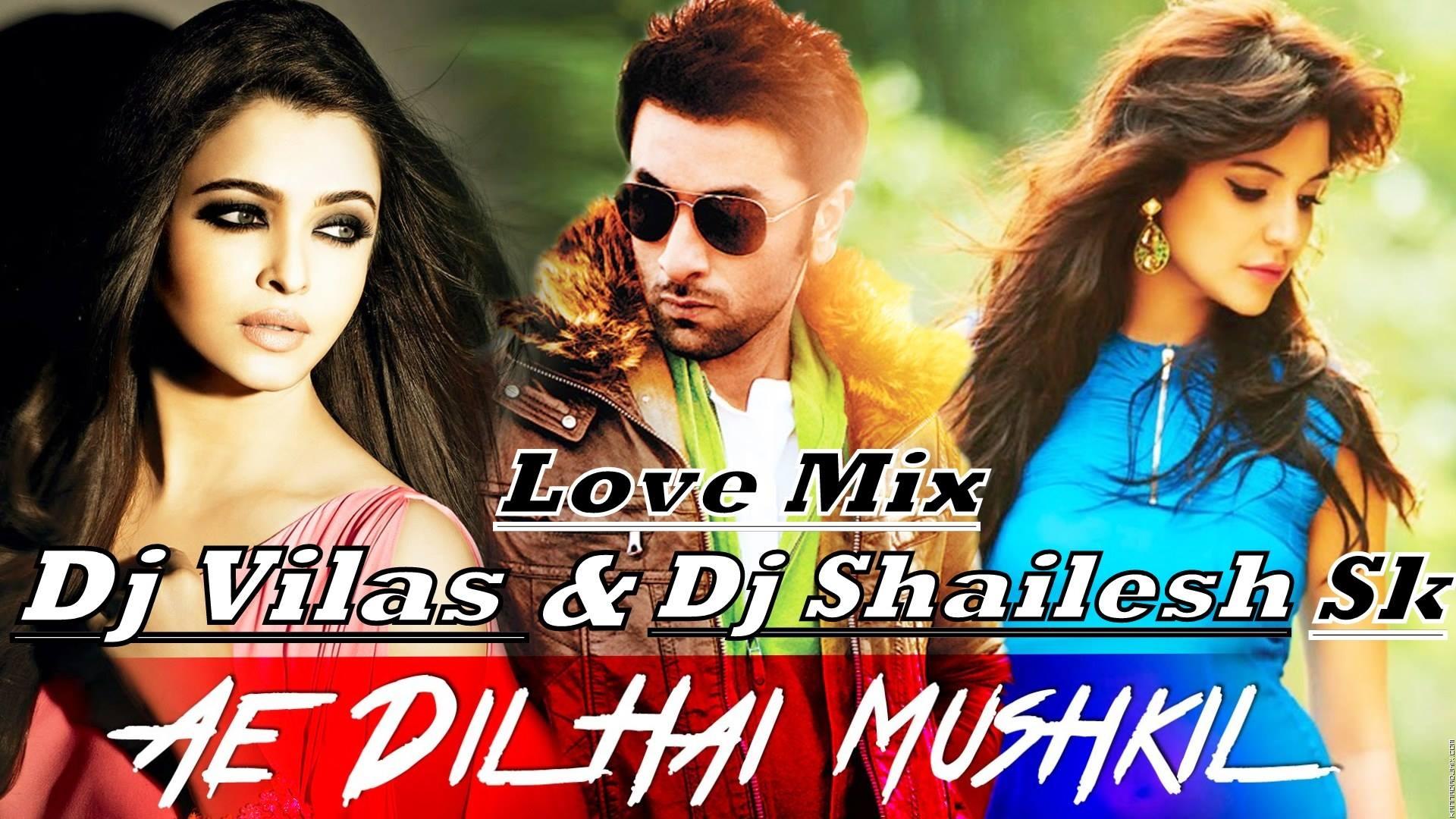 Ae Dill Hai Muskil (Love Mix)Dj Vilas & Dj Shailesh Sk.mp3